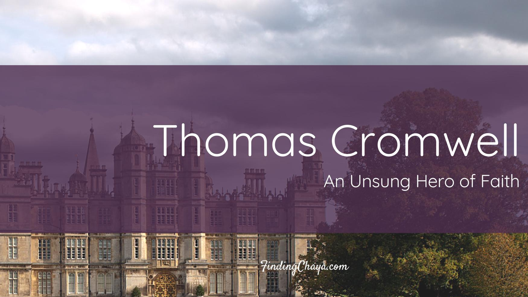 Thomas Cromwell: An Unsung Hero of Faith