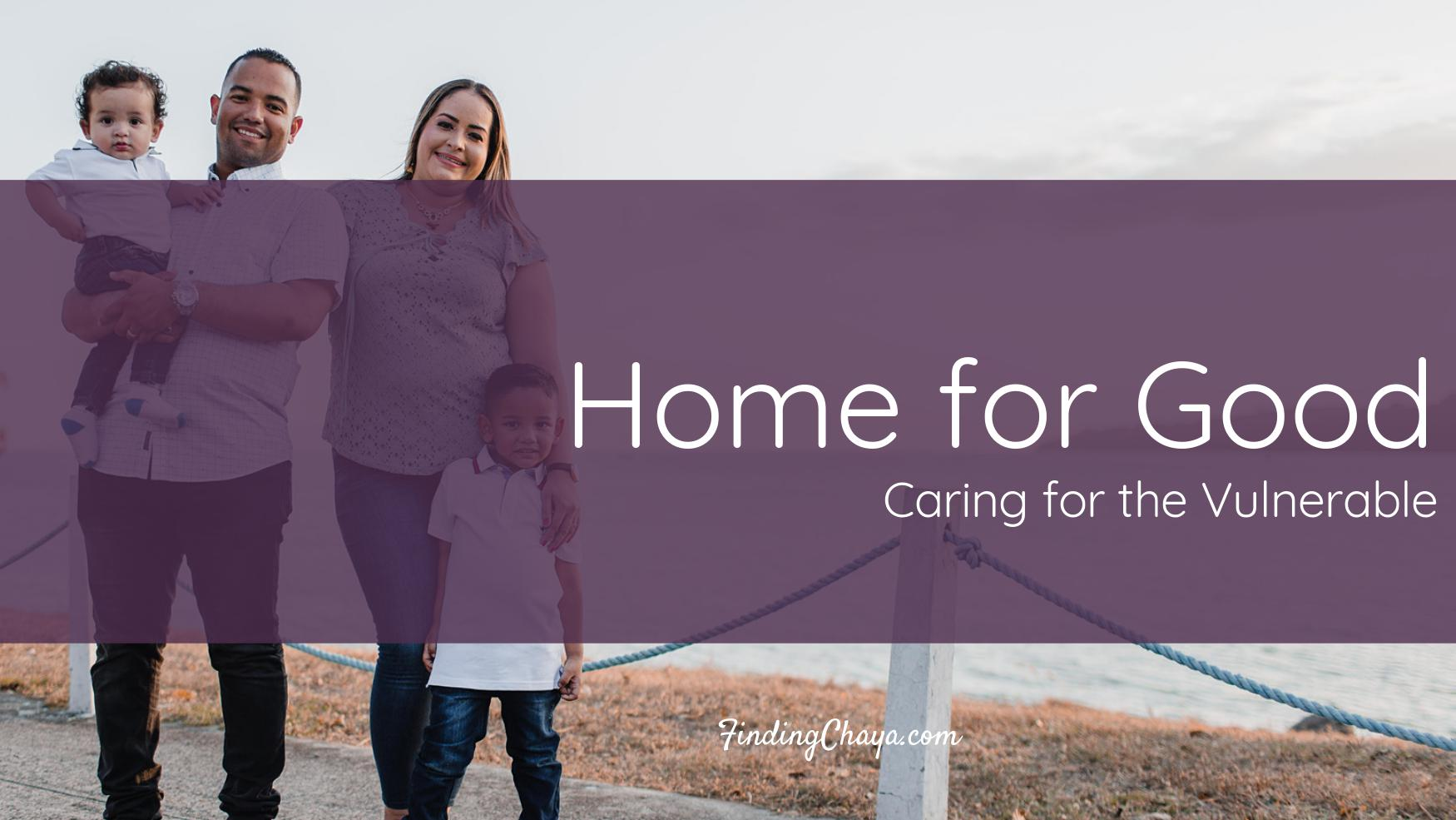 Home for Good - Caring for the Vulnerable