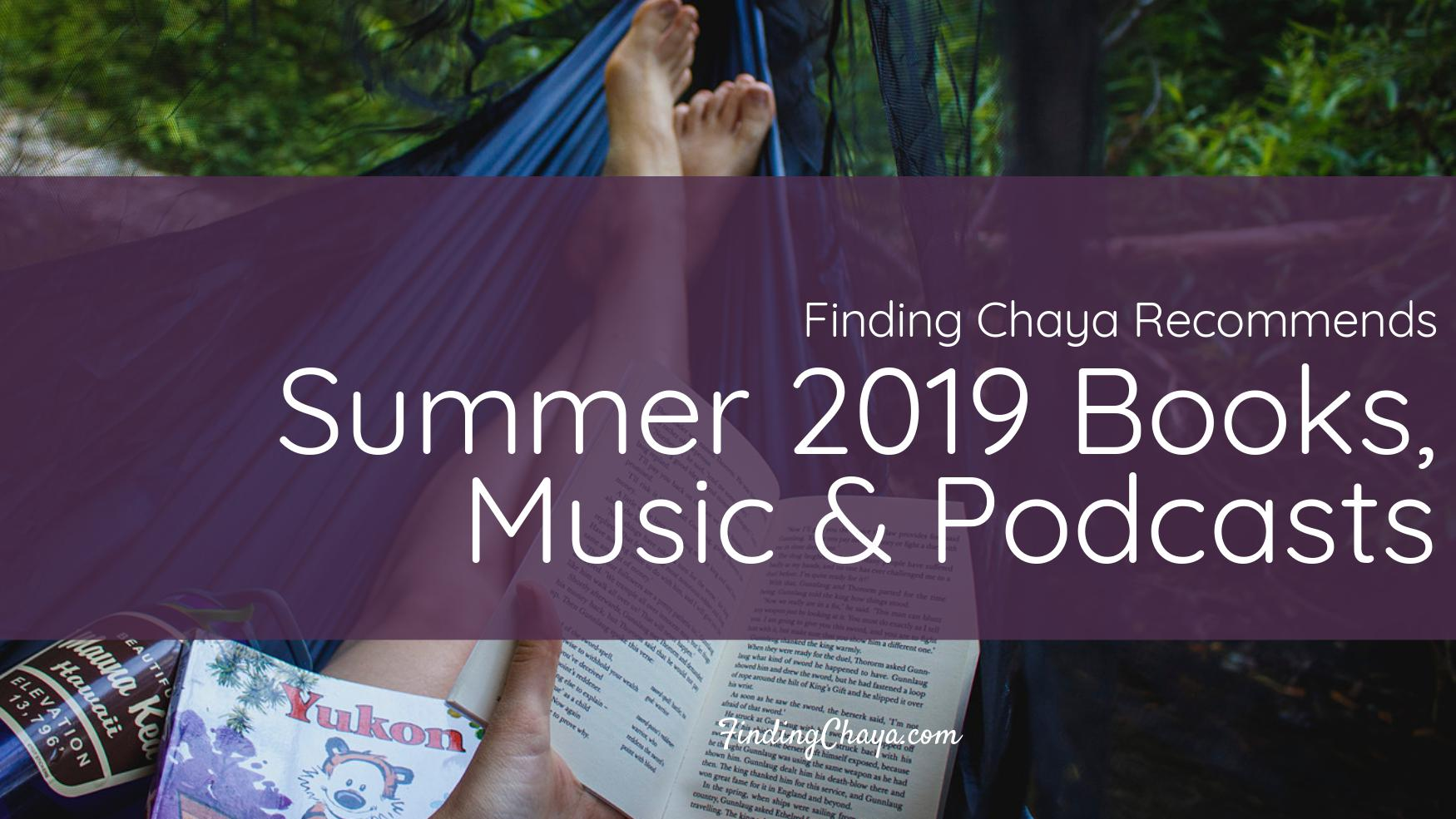 Finding Chaya Recommends: Summer 2019 Books, Podcasts and Music