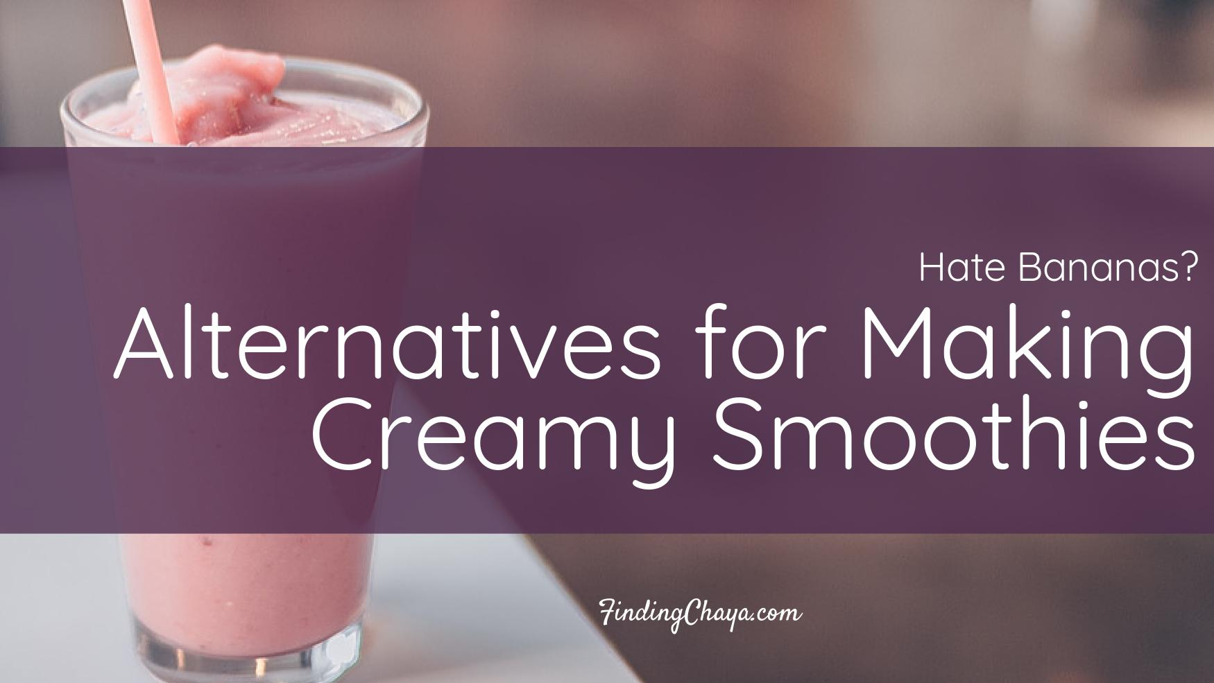 Hate Bananas? Alternatives for Making Creamy Smoothies