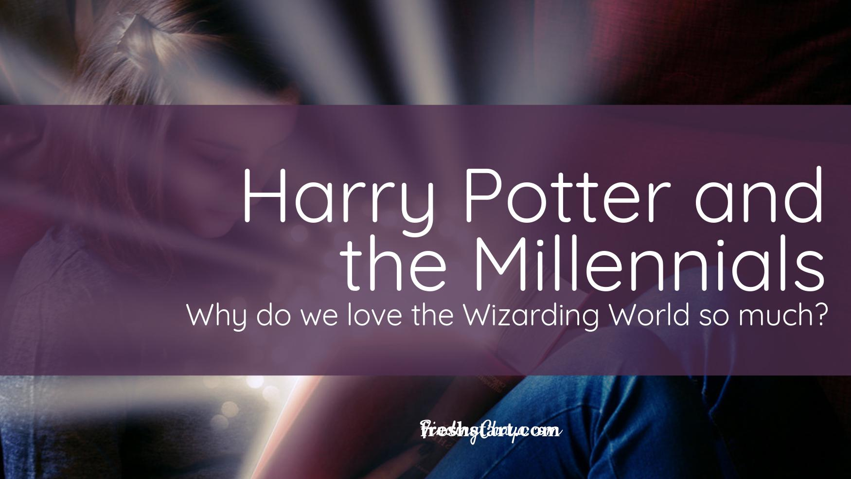 Harry Potter and the Millennials – Why do we love the Wizarding World so much?