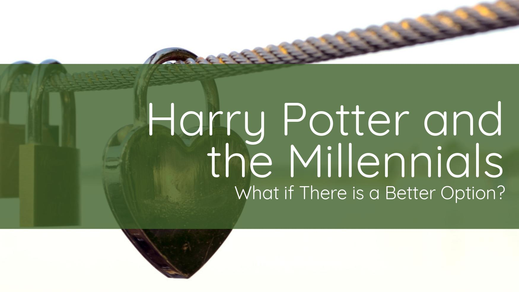 Harry Potter and the Millennials – But What if There is a Better Option?