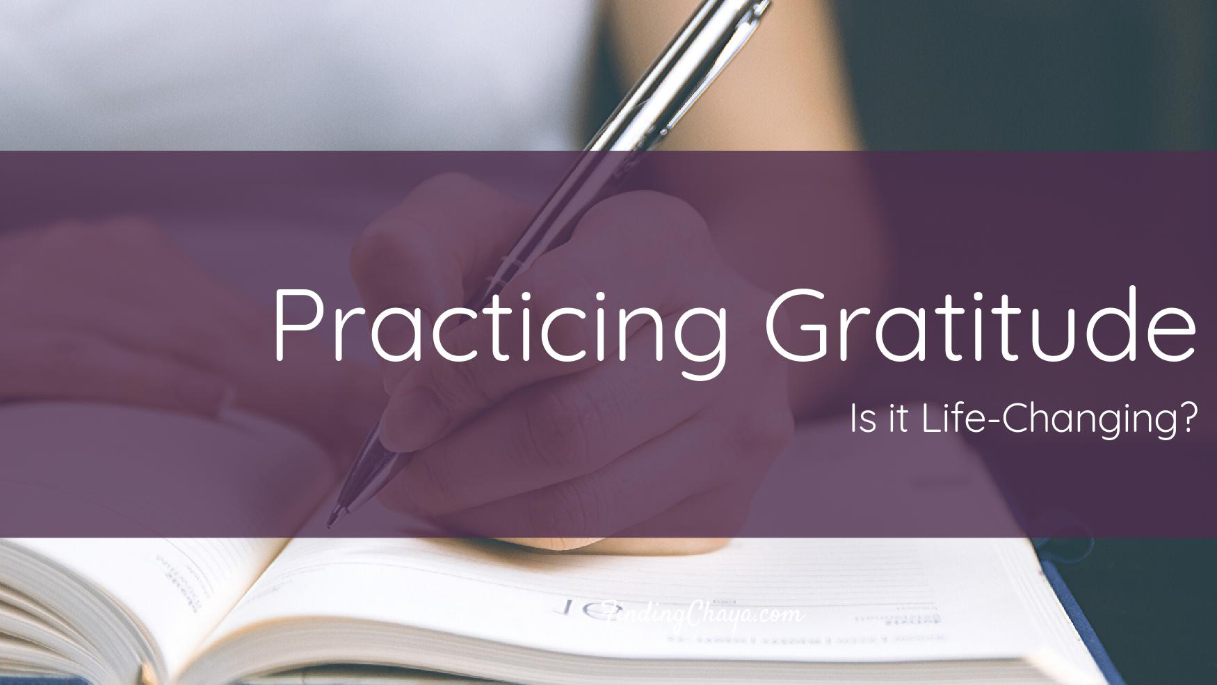 Practicing Gratitude… Is it Life-Changing?
