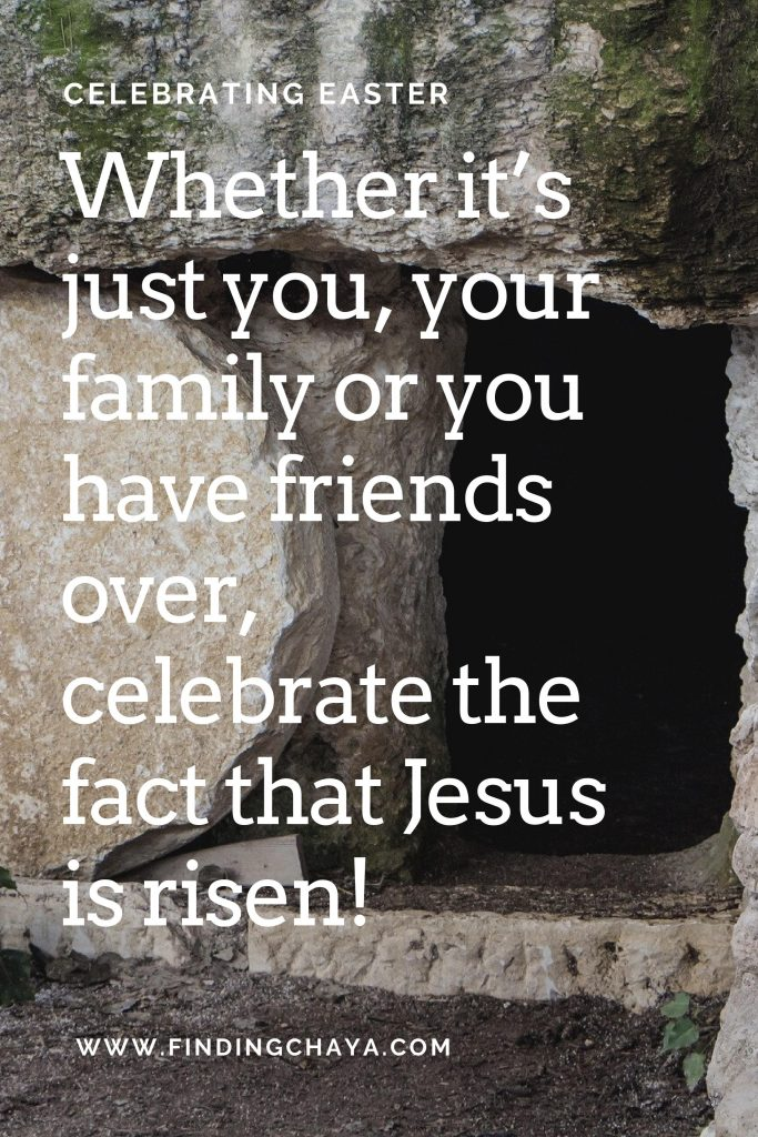 Whether it's just you, your family or you have friends over, celebrate the fact that Jesus is risen! (background image - stone tomb with circular stone rolled back to reveal emptiness.