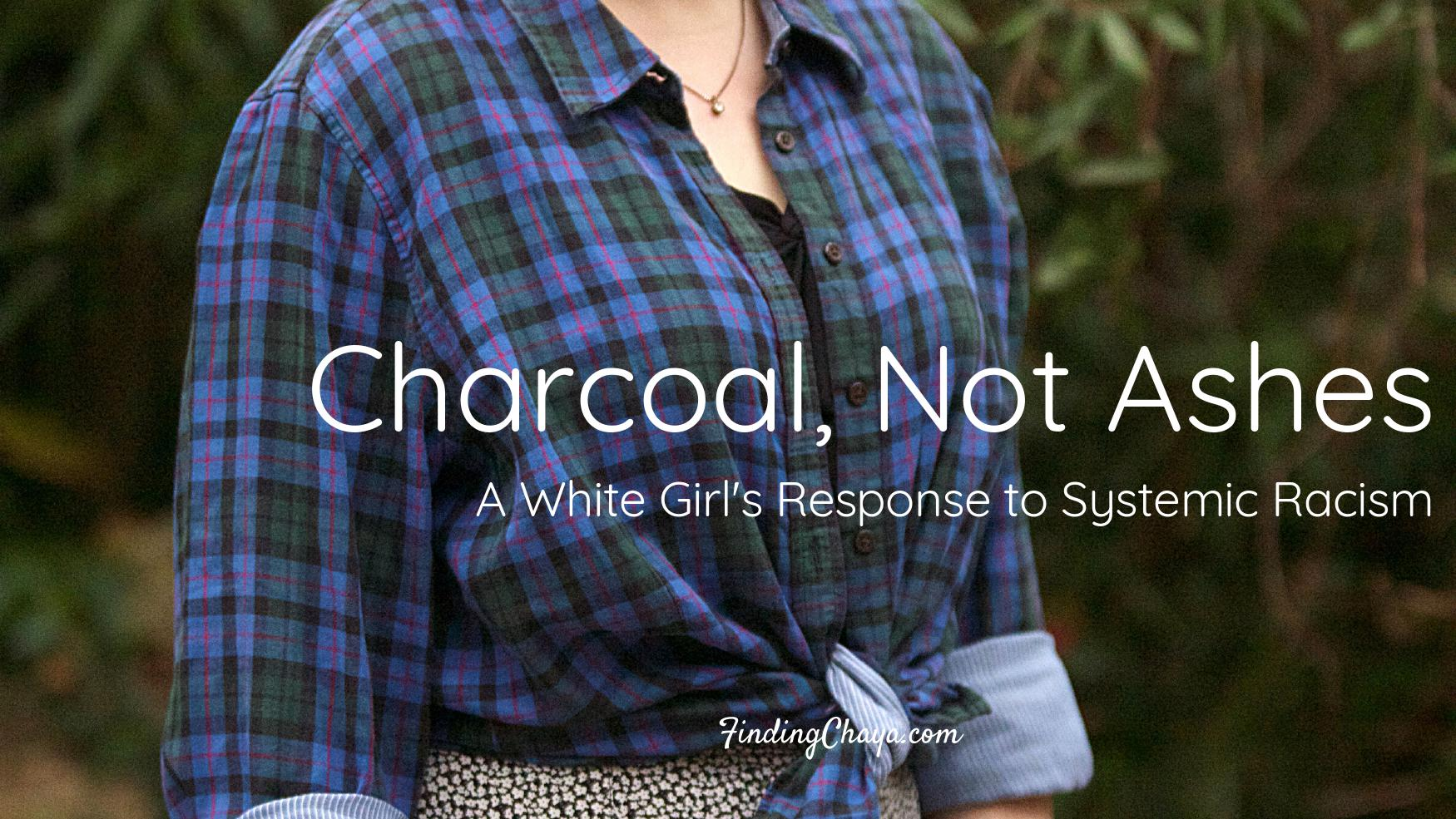 Charcoal, Not Ashes: A White Girl's Response to Systemic Racism