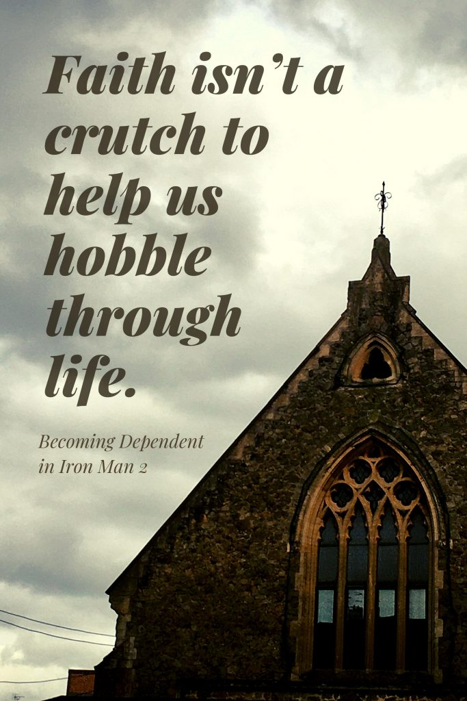 Faith isn't a crutch to help us hobble through life - Becoming dependent in Iron Man 2