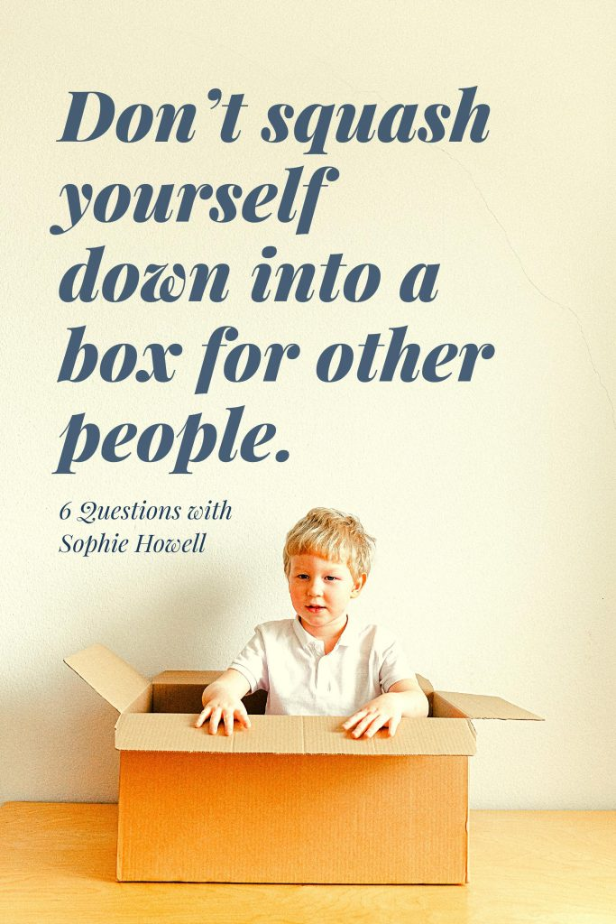 Don't squash yourself down into a box for other people - 6 Questions with Sophie Howell. Image description: young boy sat in a cardboard box