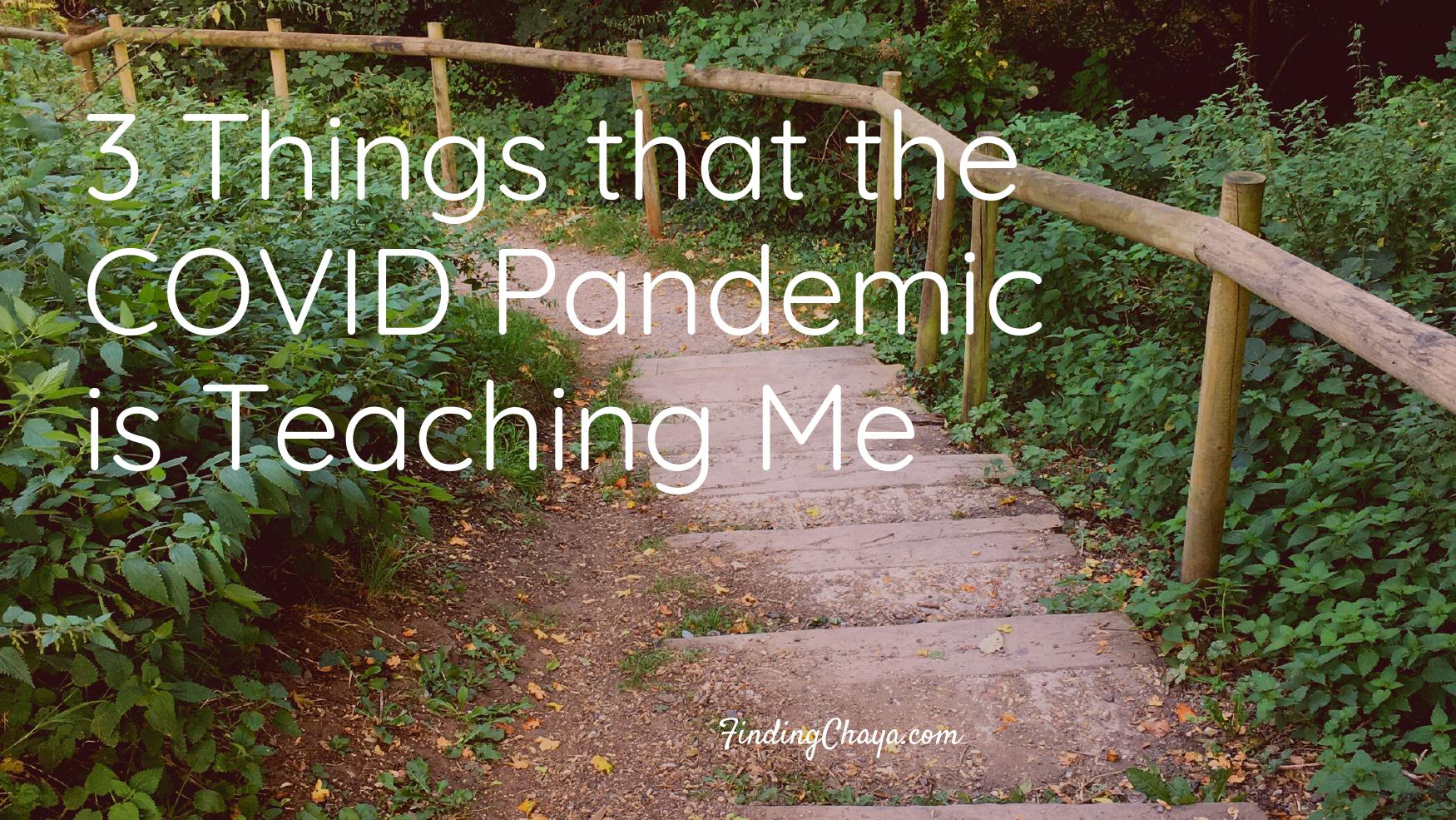 3 Things that the COVID Pandemic is Teaching Me