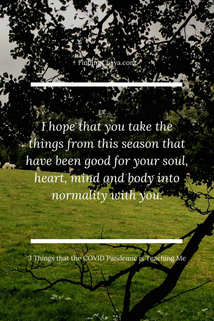 I hope that you take the things from this season that have been good for your soul, heart, mind and body into normality with you.