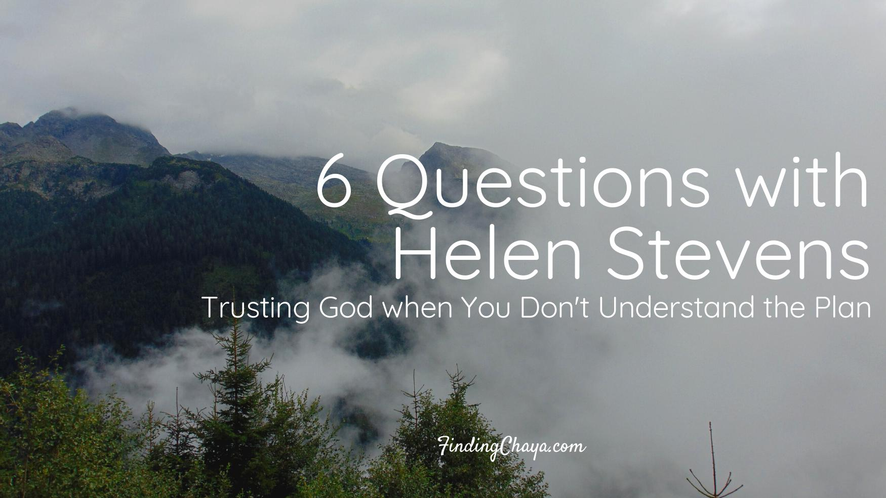 6 Questions with Helen Stevens: Trusting God when You Don't Understand the Plan