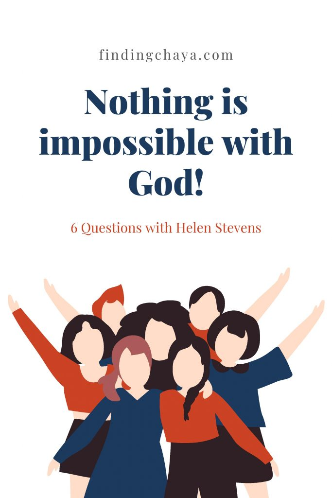FindingChaya.com // Nothing is impossible with God! // 6 Questions with Helen Stevens
