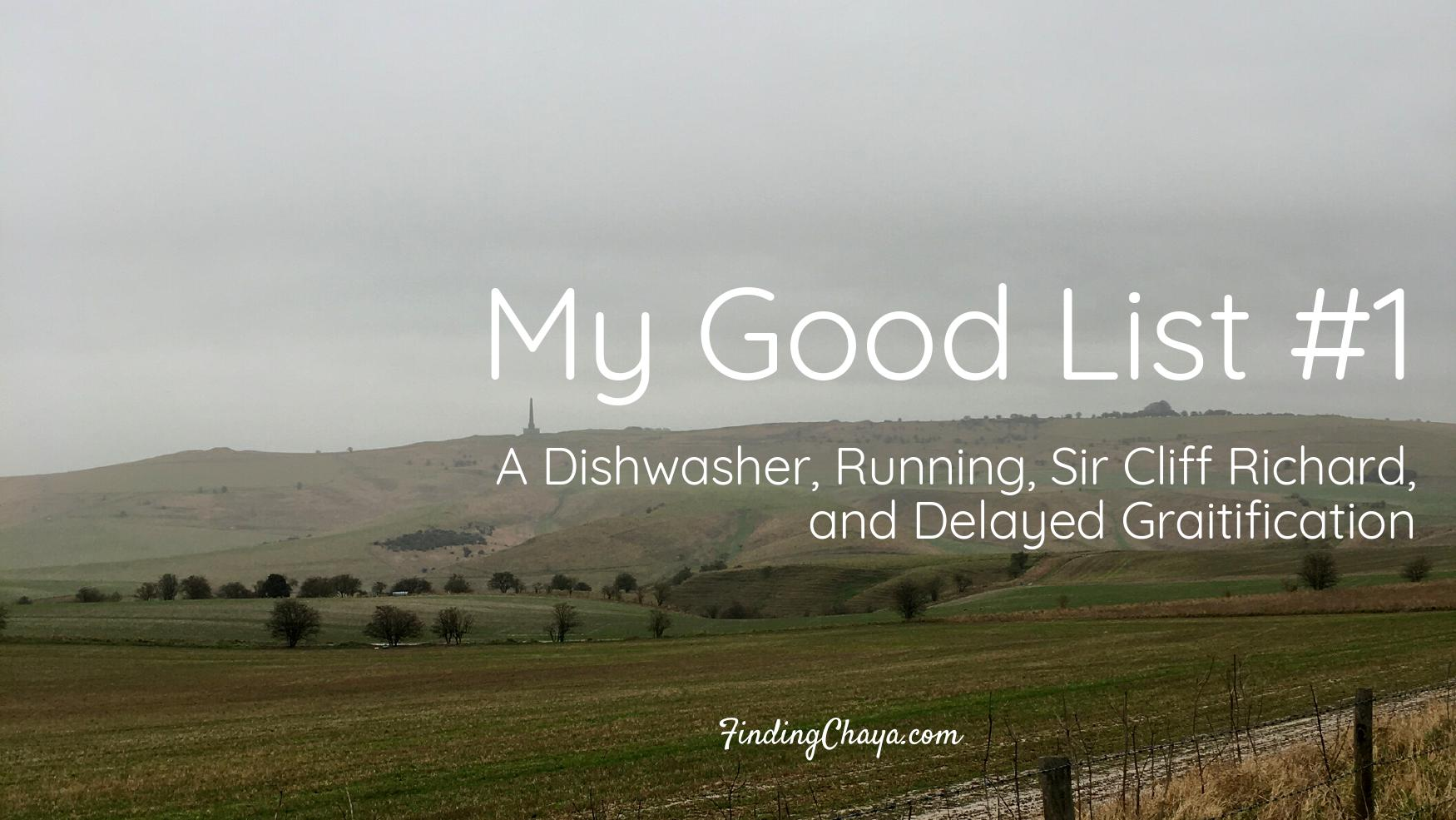 My Good List #1: A Dishwasher, Running, Sir Cliff Richard and Delayed Gratification