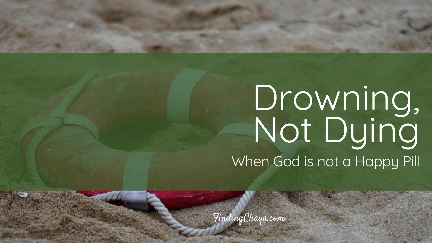 Drowning, Not Dying: When God is not a Happy Pill