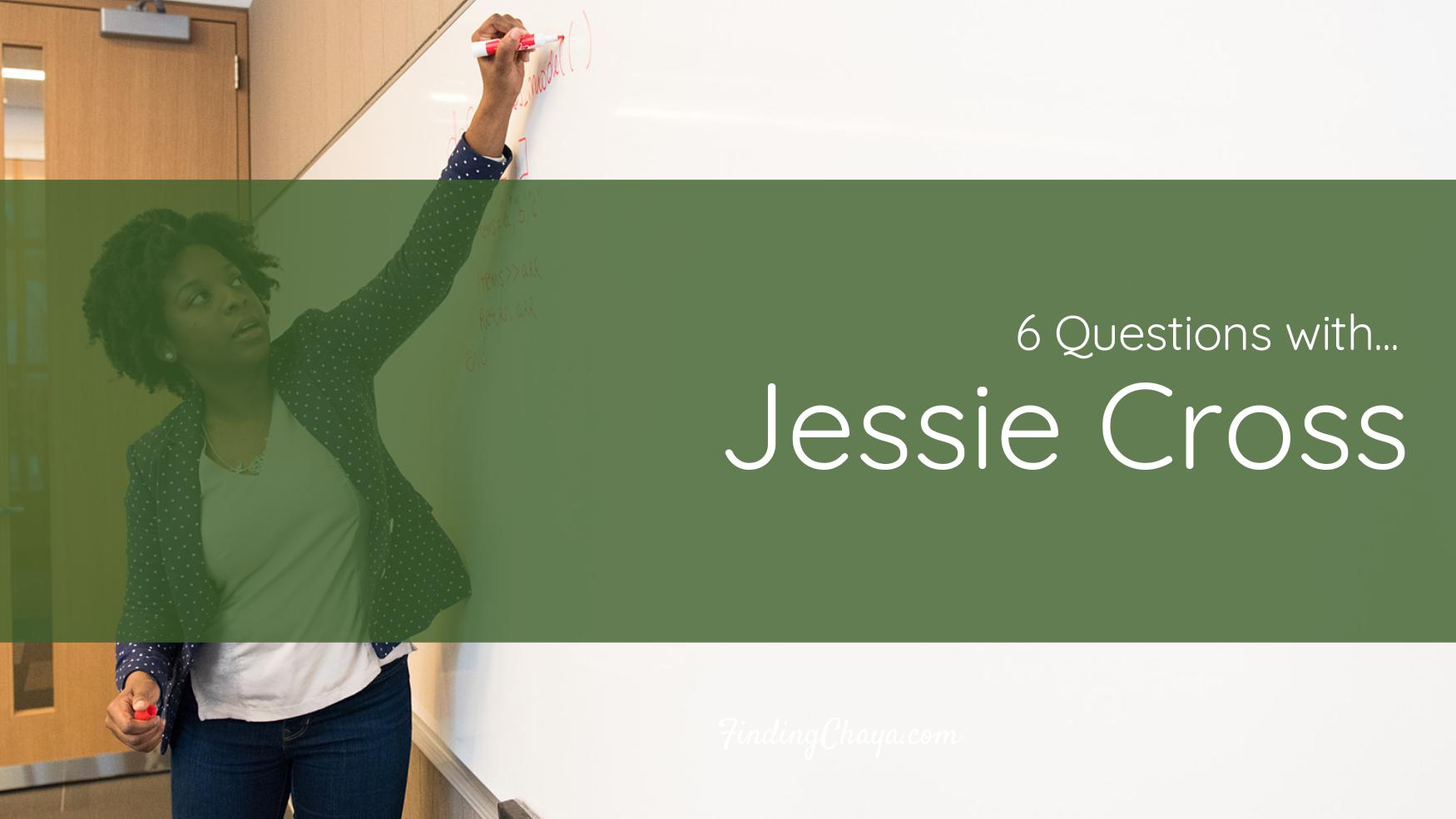 6 Questions with Jessie Cross