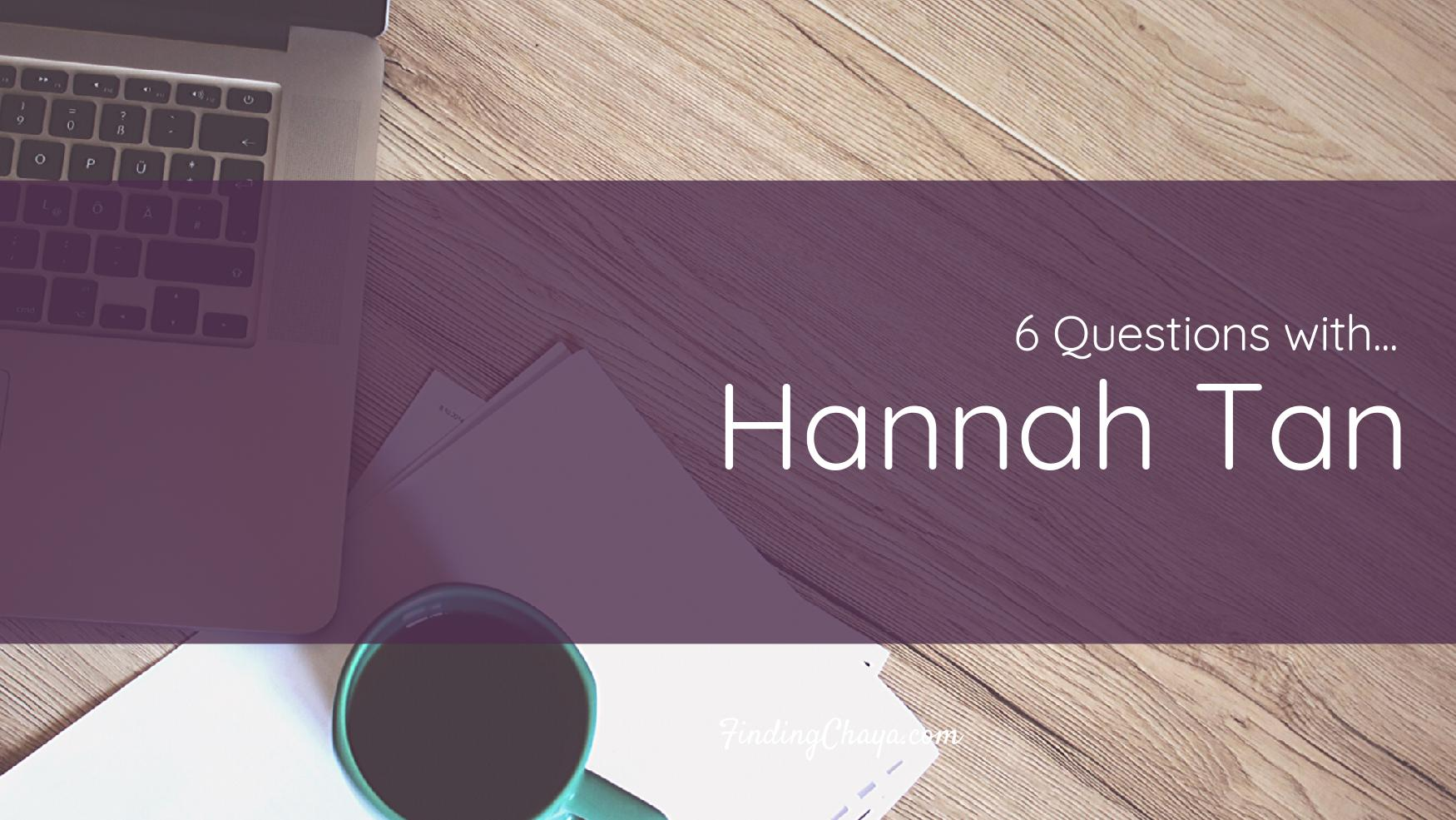 6 Questions with Hannah Tan