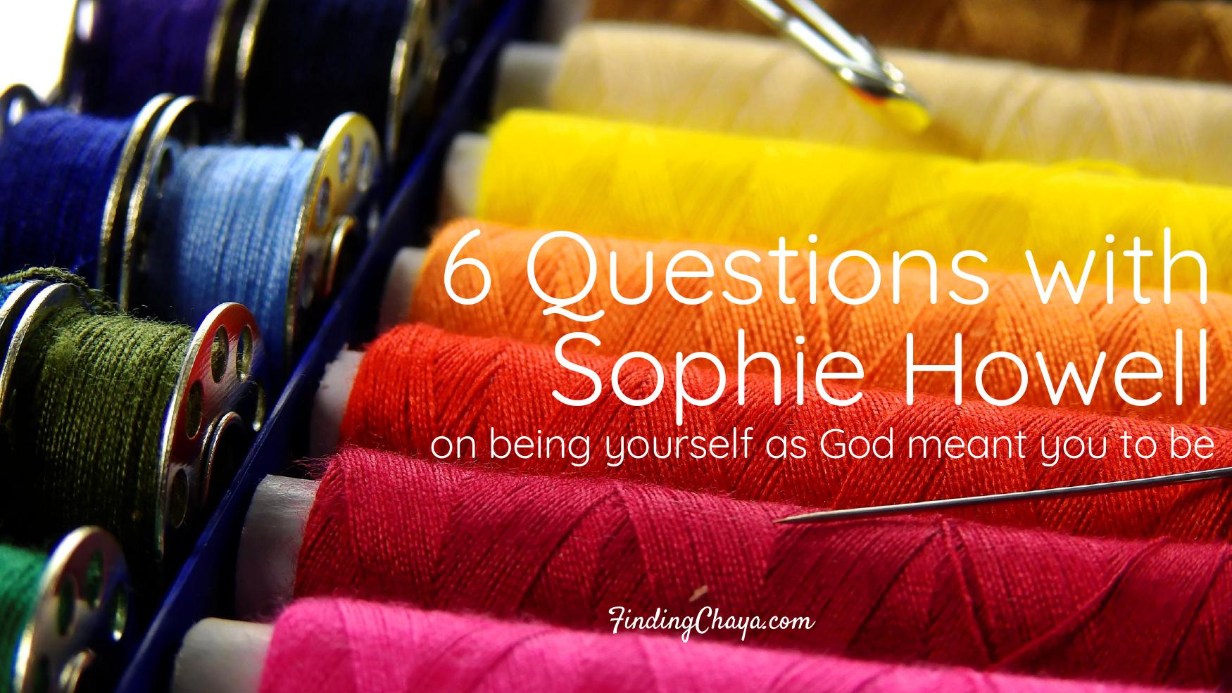 6 Questions with Sophie Howell