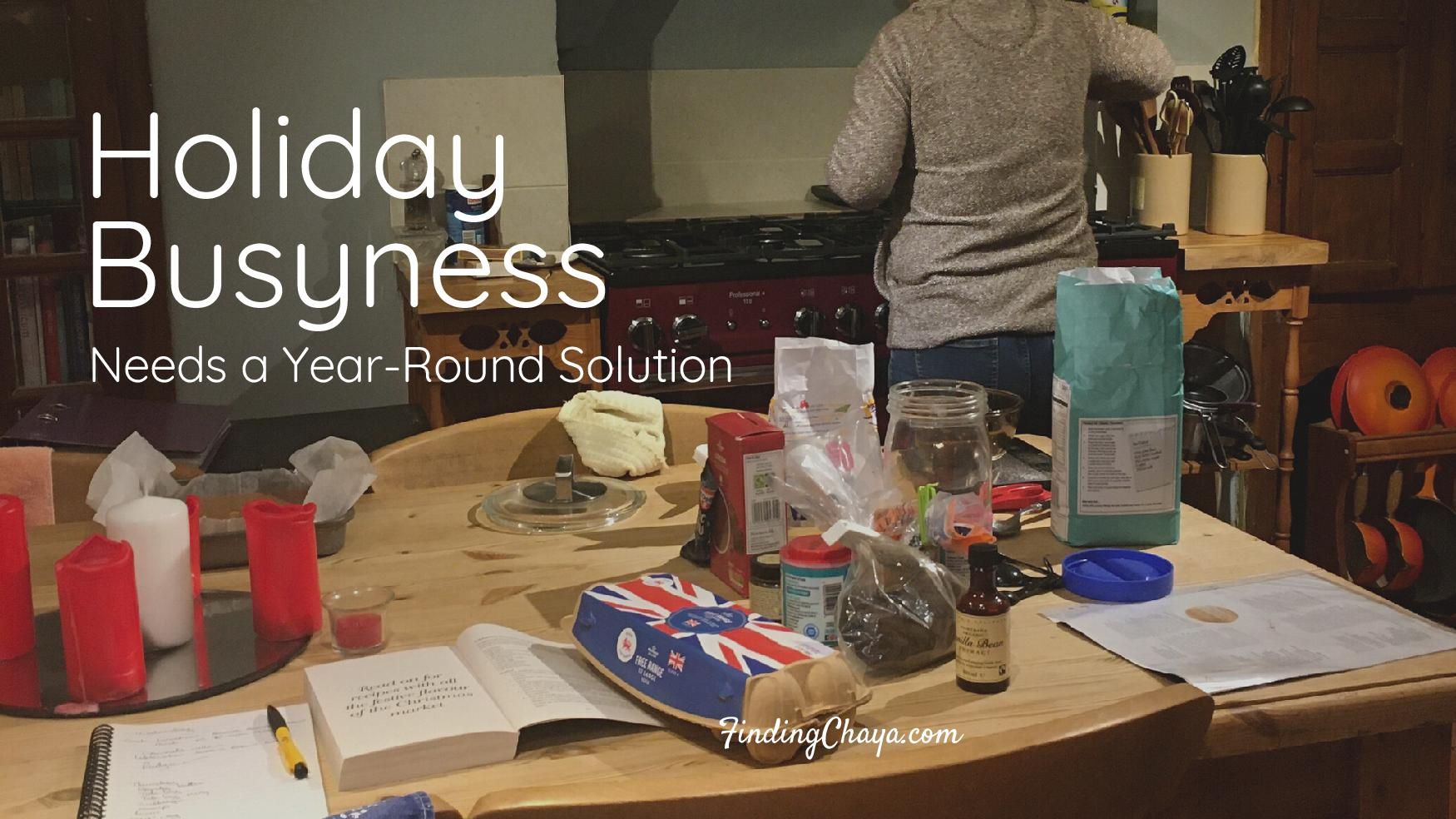 Holiday Busyness needs a Year-Round Solution